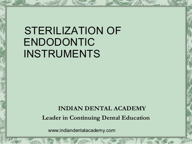 STERILIZATION OFENDODONTICINSTRUMENTS        INDIAN DENTAL ACADEMY   Leader in Continuing Dental Education     www.indiand...