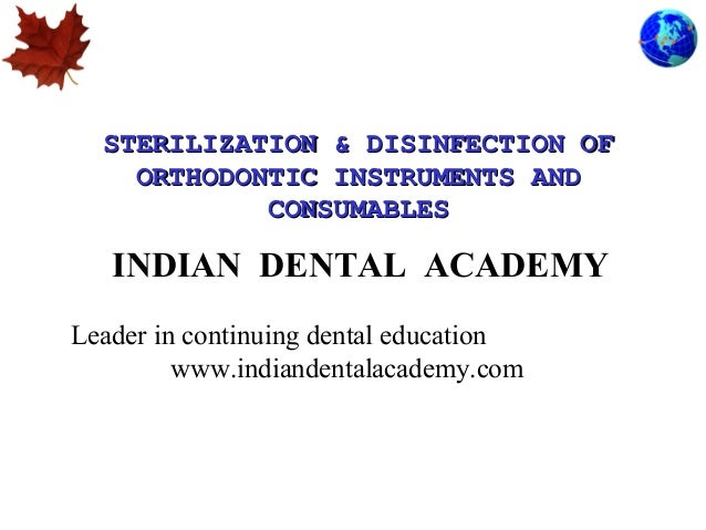 STERILIZATION & DISINFECTION OF ORTHODONTIC INSTRUMENTS AND CONSUMABLES  INDIAN DENTAL ACADEMY Leader in continuing dental...