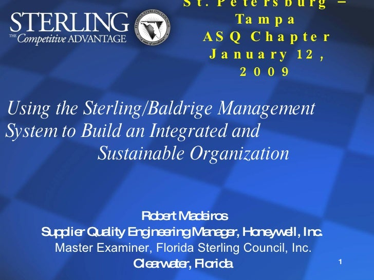 St. Petersburg – Tampa ASQ Chapter January 12, 2009 Using the Sterling/Baldrige Management  System to Build an Integrated ...