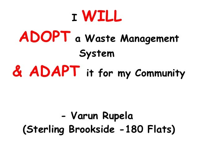 I   WILLADOPT a Waste Management              System& ADAPT        it for my Community         - Varun Rupela (Sterling Br...