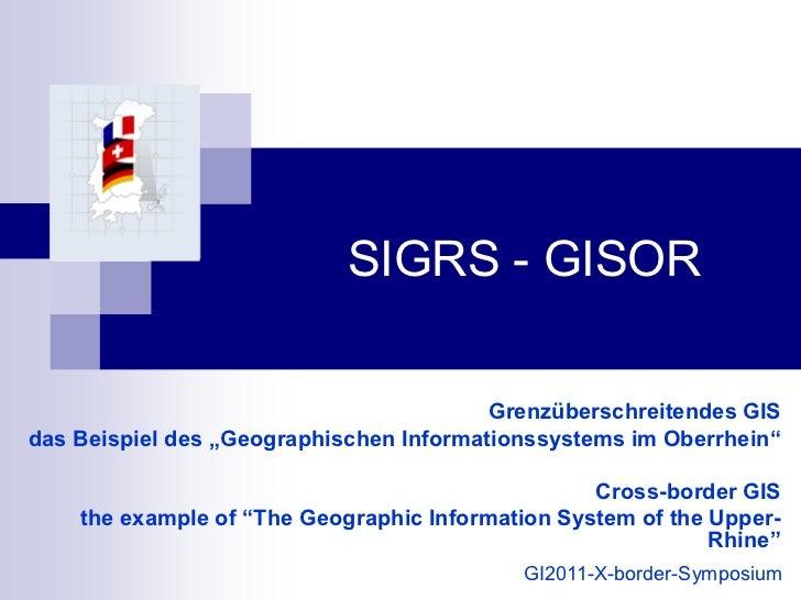 """SIGRS - GISOR                                         Grenzüberschreitendes GISdas Beispiel des """"Geographischen Informatio..."""