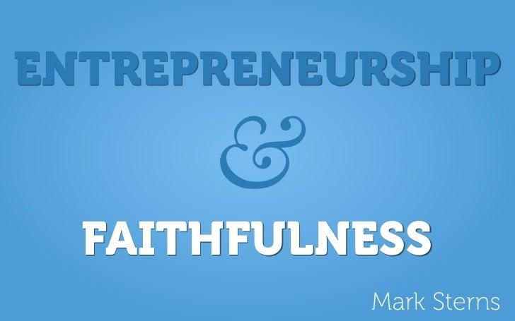 ENTREPRENEURSHIP        &   FAITHFULNESS            Mark Sterns