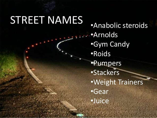 Steroids Names on Street Street Names •anabolic