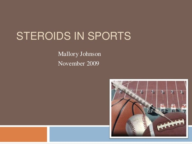 STEROIDS IN SPORTS Mallory Johnson November 2009
