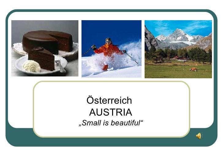 "Österreich  AUSTRIA "" Small is beautiful"""