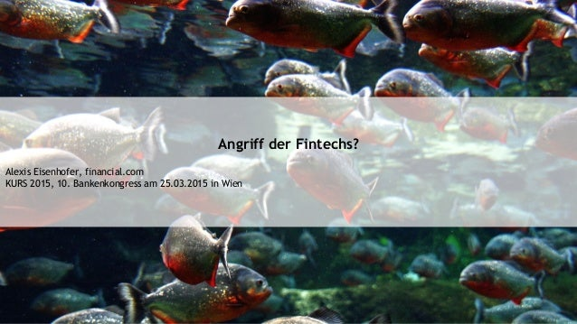 Angriff der Fintechs? Alexis Eisenhofer, financial.com KURS 2015, 10. Bankenkongress am 25.03.2015 in Wien