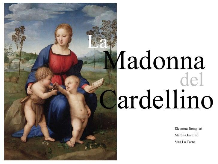 La Madonna del Cardellino Eleonora Bompieri Martina Fantini Sara La Torre