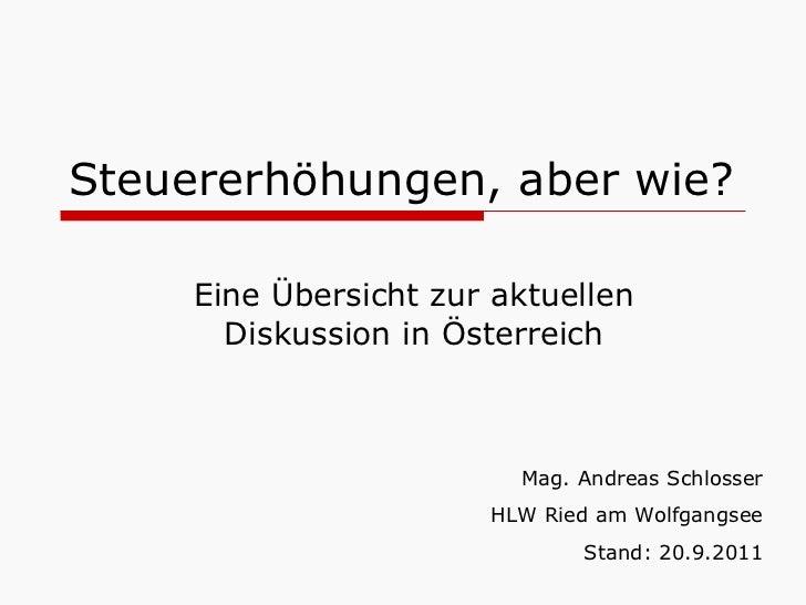 Steuererhöhungen, aber wie? Eine Übersicht zur aktuellen Diskussion in Österreich Mag. Andreas Schlosser HLW Ried am Wolfg...
