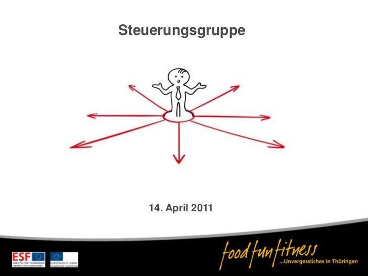 Steuerungsgruppe<br />14. April 2011<br />