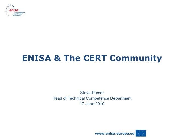 ENISA & The CERT Community Steve Purser Head of Technical Competence Department 17 June 2010