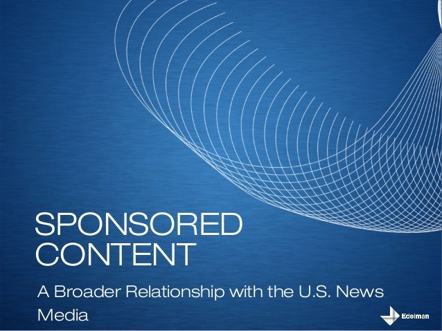 SPONSORED CONTENT A Broader Relationship with the U.S. News Media