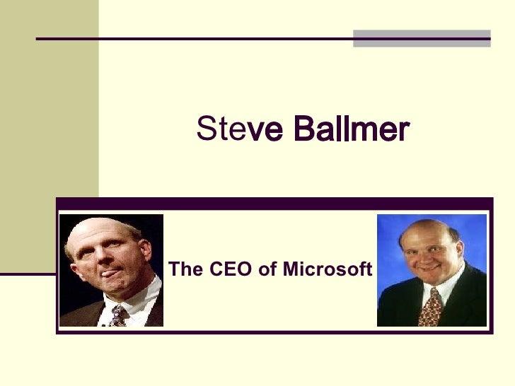 Ste ve Ballmer The CEO of Microsoft