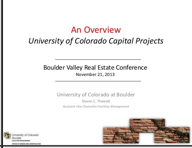 An Overview University of Colorado Capital Projects Boulder Valley Real Estate Conference November 21, 2013  University of...
