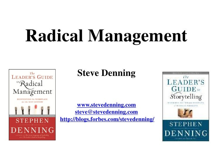 Radical Management         Steve Denning          www.stevedenning.com         steve@stevedenning.com   http://blogs.forbe...
