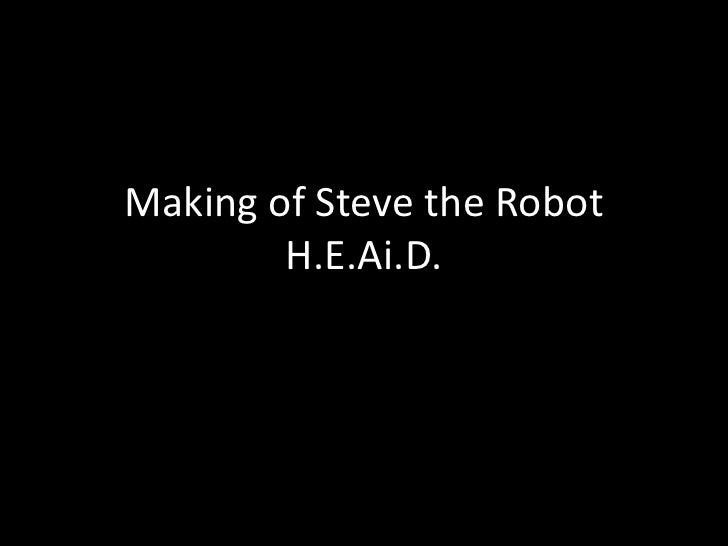 Making of Steve the Robot H.E.Ai.D.