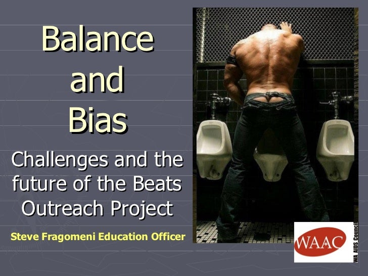 Balance and Bias Challenges and the future of the Beats Outreach Project Steve Fragomeni Education Officer