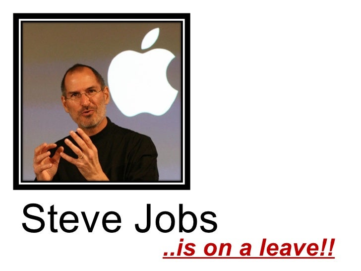 Steve Jobs ..is on a leave!!