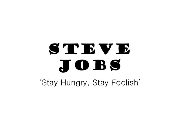 Steve Jobs 'Stay Hungry, Stay Foolish'