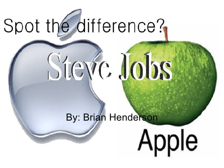 By: Brian Henderson Steve Jobs