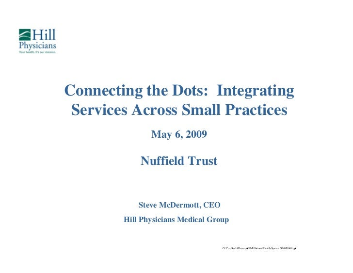 Connecting the Dots: Integrating Services Across Small Practices               May 6, 2009            Nuffield Trust      ...
