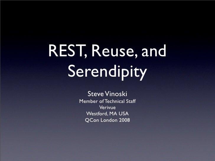 REST, Reuse, and   Serendipity        Steve Vinoski     Member of Technical Staff            Verivue       Westford, MA US...