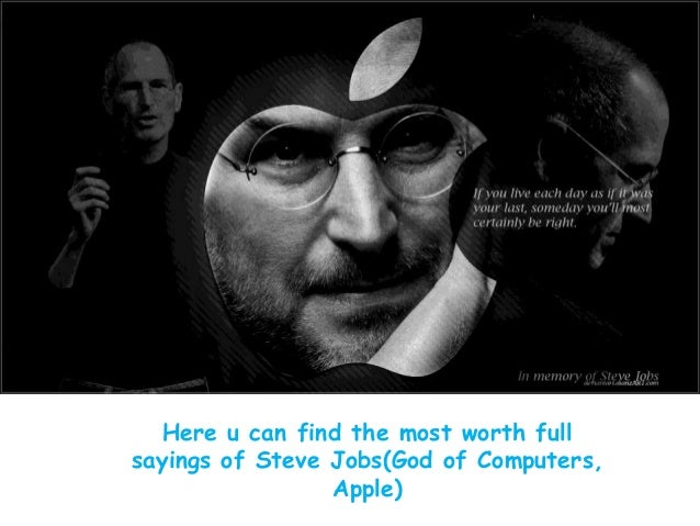 Here u can find the most worth fullsayings of Steve Jobs(God of Computers,Apple)