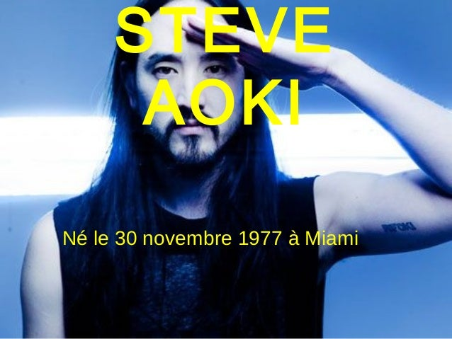 STEVE AOKI Né le 30 novembre 1977 à Miami