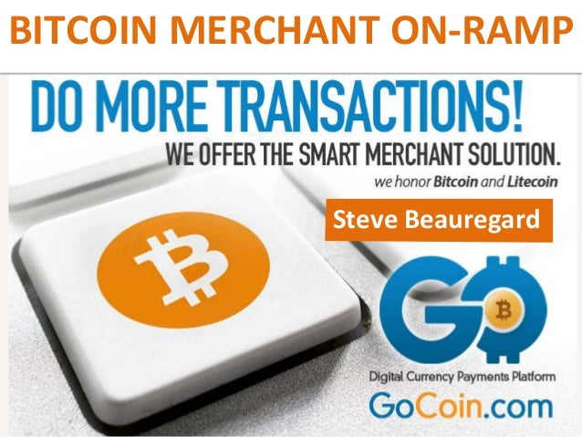 BITCOIN MERCHANT ON-RAMP Steve Beauregard