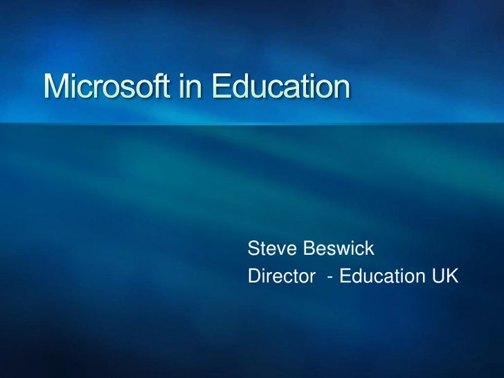 Microsoft in Education<br />Steve Beswick<br />Director  - Education UK<br />