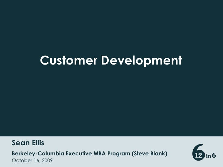 Customer Development<br />Sean Ellis<br />Berkeley-Columbia Executive MBA Program (Steve Blank)<br />October 16, 2009<br />
