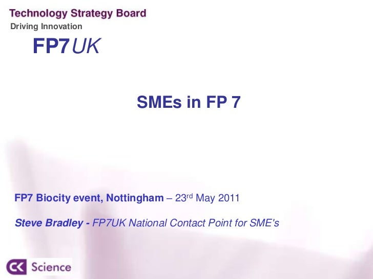 FP7UK<br />SMEs in FP 7 <br />FP7 Biocity event, Nottingham – 23rd May 2011<br />Steve Bradley - FP7UK National Contact Po...