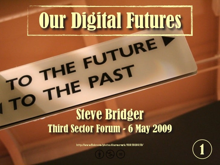 Our Digital Futures            Steve Bridger  Third Sector Forum - 6 May 2009                                             ...