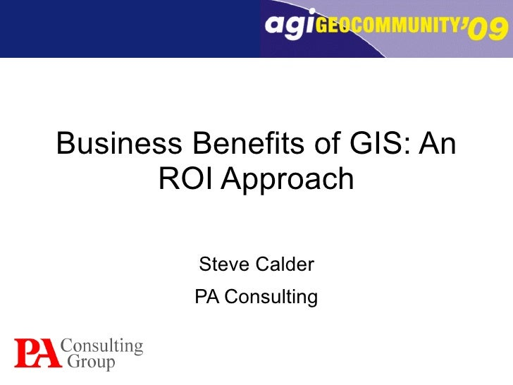 Business Benefits of GIS: An ROI Approach Steve Calder PA Consulting