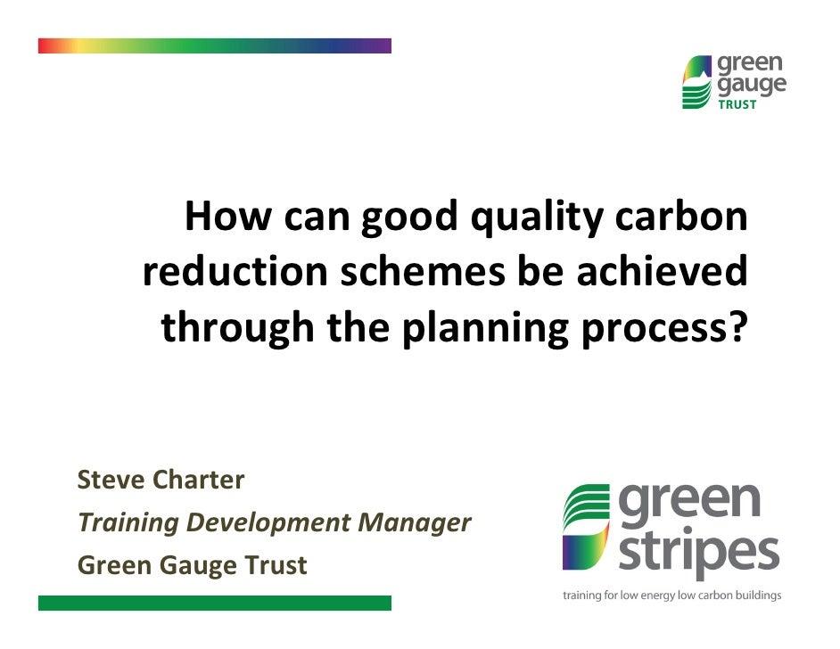 Achieving good quality carbon reduction schemes through planning - Steve Charter, Green Gauge Trust