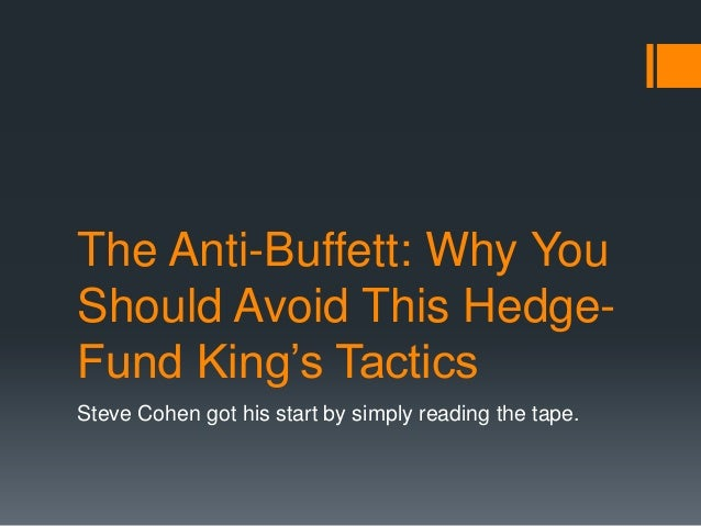 The Anti-Buffett: Why You Should Avoid This Hedge- Fund King's Tactics Steve Cohen got his start by simply reading the tap...