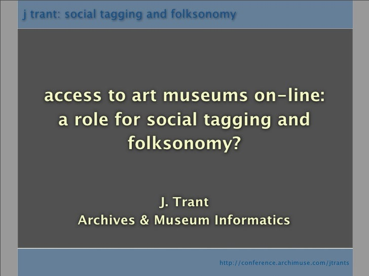 j trant: social tagging and folksonomy        access to art museums on-line:     a role for social tagging and            ...