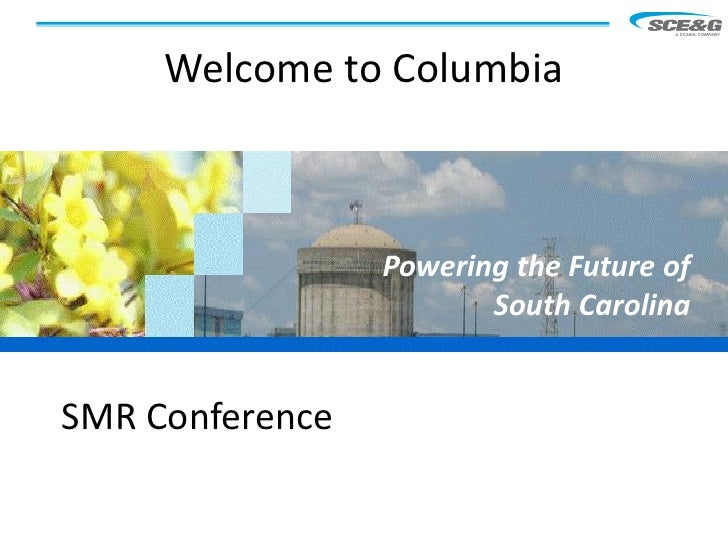Welcome to Columbia                 Powering the Future of                        South CarolinaSMR Conference