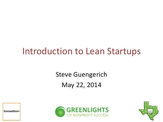 Introduction to Lean Startups Steve Guengerich May 22, 2014