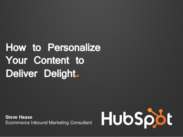 How to PersonalizeYour Content toDeliver Delight.Steve HaaseEcommerce Inbound Marketing Consultant