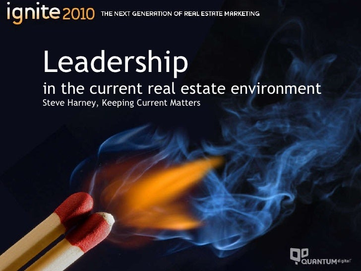 Leadership in the current real estate environment Steve Harney, Keeping Current Matters