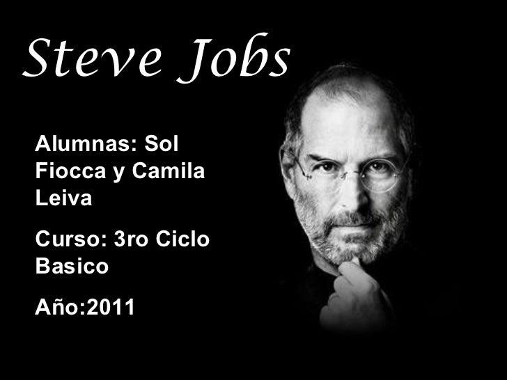 Steve Jobs Alumnas: Sol Fiocca y Camila Leiva Curso: 3ro Ciclo Basico Año:2011