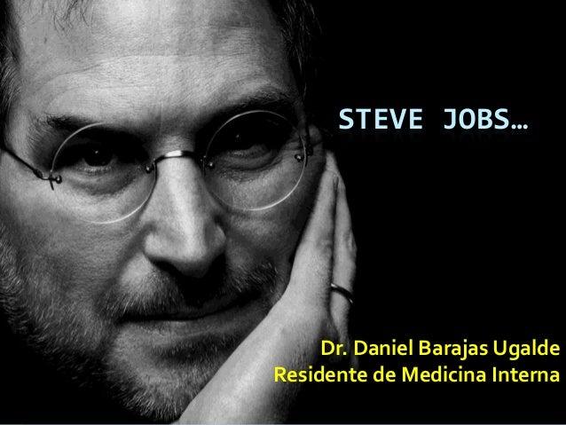 Dr. Daniel Barajas Ugalde Residente de Medicina Interna STEVE JOBS…