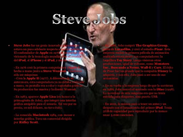    Steve Jobs fue un genio innovador que siempre              - En 1986, Jobs compró The Graphics Group,    estuvo un pa...
