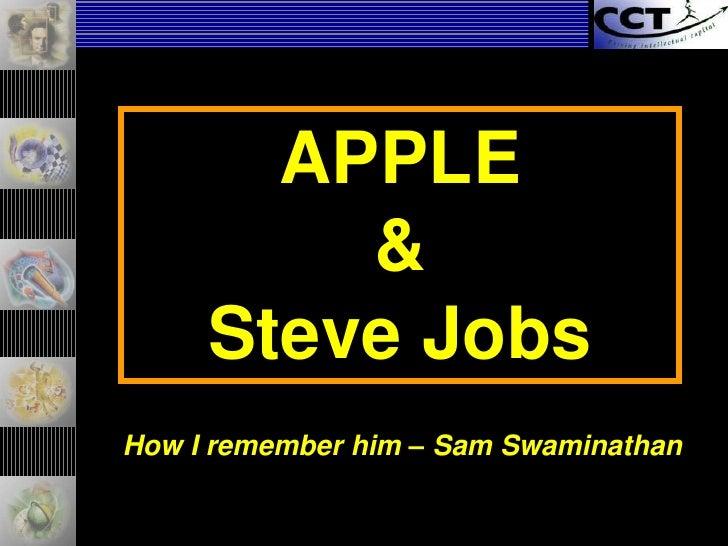 APPLE<br />& <br />Steve Jobs<br />How I remember him – Sam Swaminathan<br />
