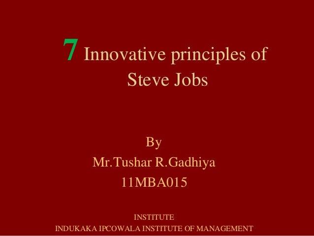 7 Innovative principles of              Steve Jobs               By       Mr.Tushar R.Gadhiya           11MBA015          ...