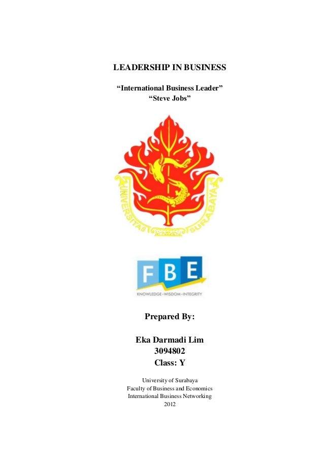 """LEADERSHIP IN BUSINESS """"International Business Leader"""" """"Steve Jobs"""" Prepared By: Eka Darmadi Lim 3094802 Class: Y Universi..."""