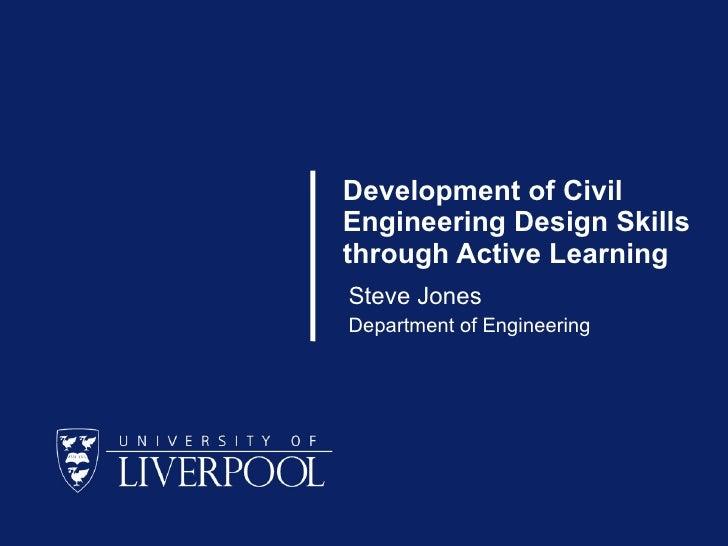 Steve Jones - Development of Civil Engineering Design skills through active learning