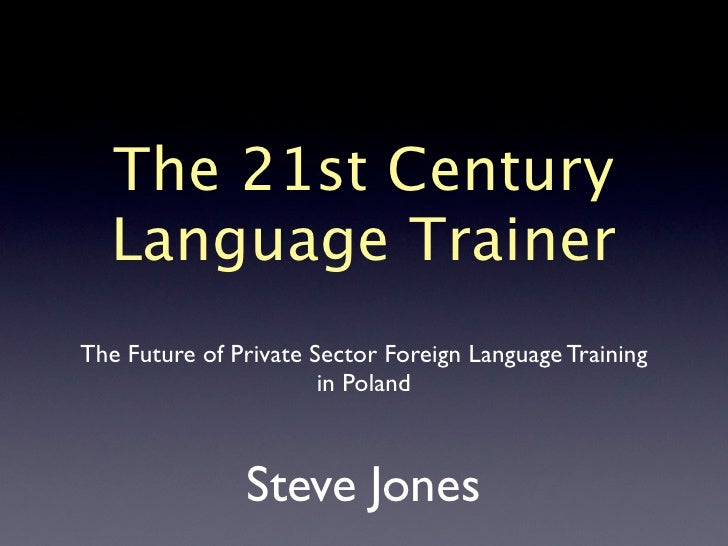 The 21st Century  Language TrainerThe Future of Private Sector Foreign Language Training                       in Poland  ...