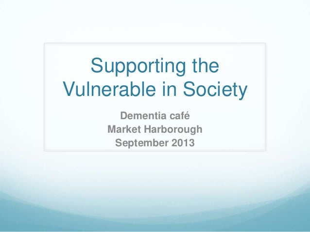 Supporting the Vulnerable in Society Dementia café Market Harborough September 2013