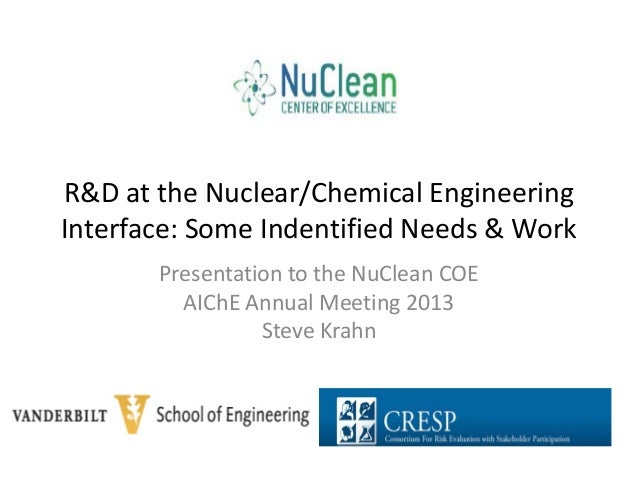 R&D at the Nuclear/Chemical Engineering Interface: Some Indentified Needs & Work Presentation to the NuClean COE AIChE Ann...